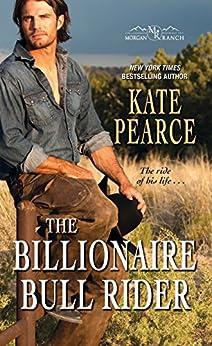 The Billionaire Bull Rider (Morgan Ranch Book 5) by [Pearce, Kate]