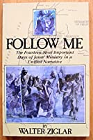 Follow Me: The Fourteen Most Important Days in Jesus' Ministry in a Unified Narrative