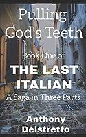 Pulling God's Teeth (The Last Italian: A Saga in Three Parts)