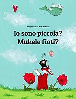 Io sono piccola? Mukele fioti?: Libro illustrato per bambini: italiano-kikongo (Edizione bilingue) (Italian Edition) by [Winterberg, Philipp]