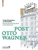 Post Otto Wagner: Von Der Postsparkasse Zur Postmoderne / from Postsparkasse to Postmodernism