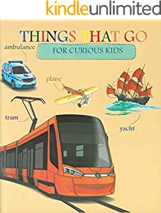 Things That Go For Curious Kids: 50 Funny Transport Facts,Big Pictures,Traffic Rules (Books For Curious Kids Book 4) (English Edition)