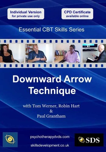 Downward Arrow Technique (Essential Cognitive Behavioural Therapy (CBT) Skills Series DVD) by Paul Grantham