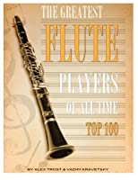 The Greatest Flute Players of All Time: Top 100