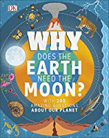 Why Does the Earth Need the Moon?: With 200 Amazing Questions About Our Planet