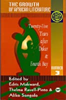 The Growth of African Literature: Twenty-Five Years After Dakar and Fourah Bay (Annual Selected Papers of the Ala)
