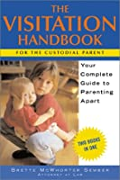 The Visitation Handbook: Your Complete Guide to Parenting Apart (Legal Survival Guides)