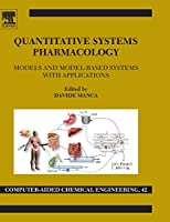Quantitative Systems Pharmacology, Volume 42: Models and Model-Based Systems with Applications (Computer Aided Chemical Engineering)