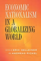 Economic Nationalism In A Globalizing World (Cornell Studies in Political Economy)