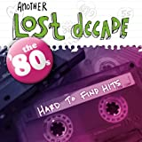Another Lost Decade: 80s Hard to Find Hits