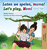 Laten we spelen, mama! Let's play, Mom! (Dutch English Bilingual Book) (Dutch English Bilingual Collection)
