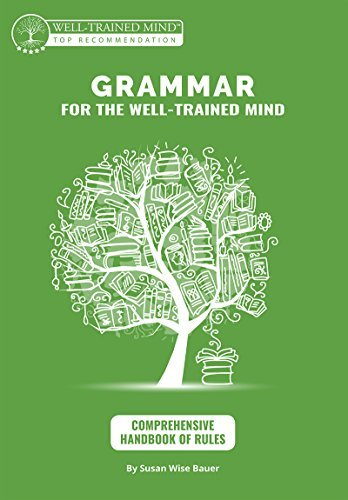 Grammar for the Well-Trained Mind: Comprehensive Handbook of Rules: A Complete Course for Young Writers, Aspiring Rhetoricians,  and Anyone Else Who Needs ... Works (Grammar for the Well-Trained Mind)