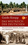 Das Weltreich der Deutschen: Von kolonialen Traeumen, Kriegen und Abenteuern