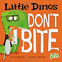 Little Dinos Don't Bite (Hello Genius)