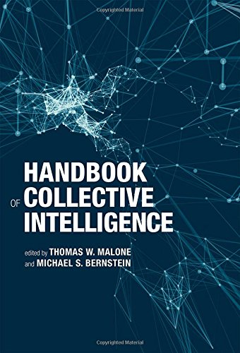 Download Handbook of Collective Intelligence (The MIT Press) 0262029812