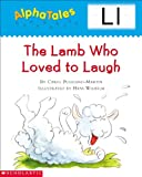 Letter L: The Lamb Who Lovedto Laugh (Alpha Tales)