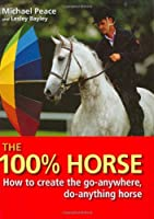 The 100% Horse: How to create the go-anywhere, do-anything horse