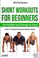Short Workouts for Beginners: Get Healthier and Stronger at Home