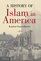 A History of Islam in America: From the New World to the New World Order by Kambiz GhaneaBassiri(2010-04-19)