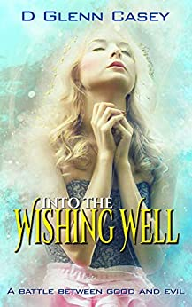 Into The Wishing Well by [Casey, D Glenn]