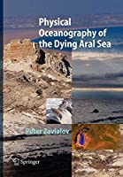 Physical Oceanography of the Dying Aral Sea (Springer Praxis Books)