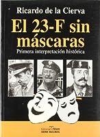 El 23-F, sin mascaras / The 23-F, without masks: Primera Interpretacion Historica / First Historical Interpretations (Fondos Distribuidos)