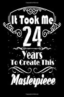 It Took Me 24 Years to Create this Masterpiece: 24 Year Old Birthday Gift Journal / Notebook / Diary / Thanksgiving & Christmas Gift. Funny Birthday gift for Men & Women
