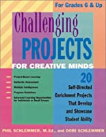 Challenging Projects for Creative Minds: 20 Self-Directed Enrichment Projects That Develop and Showcase Student Ability : For Grades 6 and Up