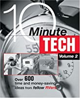10-Minute Tech: More Than 600 Practical and Money-Saving Ideas from Fellow Rvers (10-Minute Tech: More Than 600 Practical & Money-Saving Ideas from)