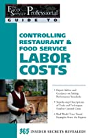 The Food Service Professionals Guide To: Controlling Restaurant & Food Service Labor Costs (The Food Service Professionals Guide, 7)