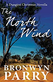 The North Wind: A Dungirri Christmas Novella by [Parry, Bronwyn]
