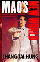 Mao's New World: Political Culture in the Early People's Republic