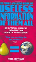 The Most Amazing Book of Useless Information of Them All: An Official Usless Information Society Publication