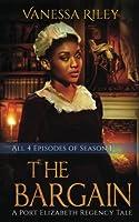 The Bargain: The Complete Season One - Episodes I-IV: A Port Elizabeth Regency Tale: Season One