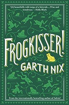 Frogkisser! by [Nix, Garth]