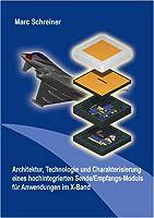 Architektur, Technologie und Charakterisierung eines hochintegrierten Sende/Empfangs-Moduls fuer Anwendungen im X-Band