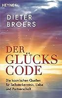 Der Glueckscode: Die kosmischen Quellen fuer Selbsterkenntnis, Liebe und Partnerschaft
