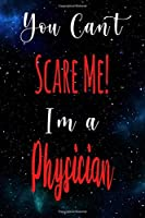 You Can't Scare Me! I'm A Physician: The perfect gift for the professional in your life - Funny 119 page lined journal!