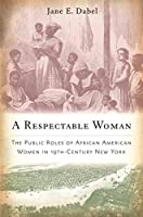 A Respectable Woman: The Public Roles of African American Women in 19th-Century New York