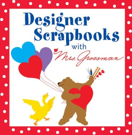 Designer Scrapbooks With Mrs. Grossman