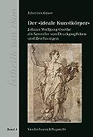Der Ideale Kunstkorper: Johann Wolfgang Goethe Als Sammler Von Druckgraphiken Und Zeichnungen (Asthetik Um 1800)