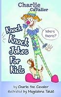 Knock Knock Jokes for Kids: Charlie the Cavalier (Charlie the Cavalier Joke Books) (Volume 1) [並行輸入品]