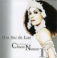 Um Ser De Luz: Saudacao a Clara Nunes