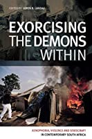Exorcising the Demons Within: Xenophobia, Violence and Statecraft in Contemporary South Africa