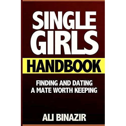 Single Girls' Handbook: Finding & Dating a Mate Worth Keeping (dating, soulmate, soulmate experience, dating books, get the guy, relationship advice, dating advice, single girls guide, dating guide)