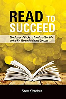 Read to Succeed: The Power of Books to Transform Your Life and Put You on the Path to Success by [Skrabut, Stan]