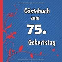 Gaestebuch zum 75. Geburtstag: Gaestebuch in Rot Blau und Weiss fuer bis zu 50 Gaeste | Zum Ausfuellen als Erinnerung. Toll als Geschenk geeignet oder fuer den eigenen Ehrentag | Geburtstagserinnerung