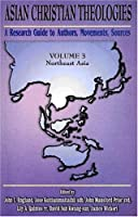 Asian Christian Theologies: A Research Guide Authors, Movements, Sources : Northeast Asia