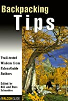 Backpacking Tips: Trail-Tested Wisdom from Falconguide Authors (Falcon's How-To)
