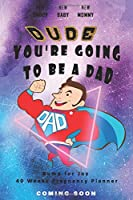 Dude You're going to be a Dad -  Bump for Joy 40 Weeks Pregnancy Planner: Guided Sections with journal memory record and Keepsake book | Perfect gift for 1st time Dad to be | Superdad